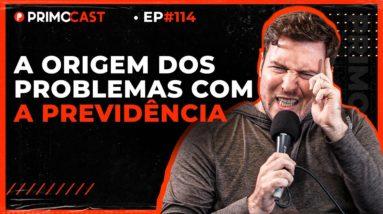 A PREVIDÊNCIA NO BRASIL | PrimoCast 114