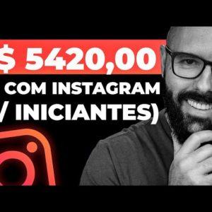 R$5420 SÓ COM INSTAGRAM, GANHAR DINHEIRO COM INSTAGRAM P/ PARA INICIANTES