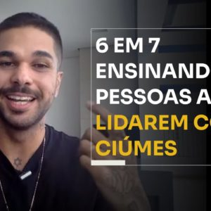 6 EM 7 ENSINANDO PESSOAS A LIDAREM COM CIÚMES | ERICO ROCHA