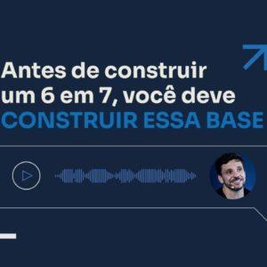 ANTES DE CONSTRUIR UM 6 EM 7, VOCÊ DEVE CONSTRUIR ESSA BASE | ERICO ROCHA