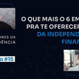 Por que o 6 em 7 é mais do que independência financeira? | Aceleradores da independência #15