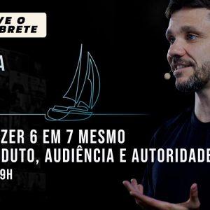 Como fazer 6 em 7 mesmo sem produto, audiência e autoridade | Jornada 6 em 7 | Aula 03