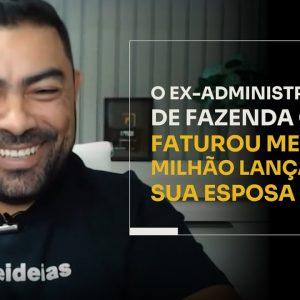 O EX-ADMINISTRADOR DE FAZENDA QUE FATUROU MEIO MILHÃO LANÇANDO SUA ESPOSA | ERICO ROCHA