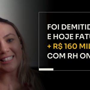 FOI DEMITIDA E HOJE FATURA + R$ 160 MIL COM RH ONLINE | ERICO ROCHA
