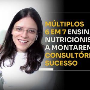 MÚLTIPLOS 6 EM 7 ENSINANDO NUTRICIONISTAS A MONTAREM UM CONSULTÓRIO DE SUCESSO | ERICO ROCHA