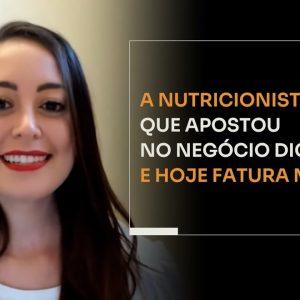 A NUTRICIONISTA QUE APOSTOU NO NEGÓCIO DIGITAL E HOJE FATURA MILHÕES | ERICO ROCHA