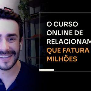 O CURSO ONLINE DE RELACIONAMENTO QUE FATURA MILHÕES | ERICO ROCHA