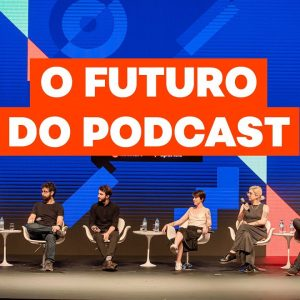 O futuro do PODCAST no Brasil | Painel Innovation no FIRE FESTIVAL 2019
