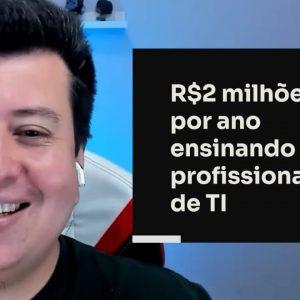 R$ 2 MILHÕES POR ANO ENSINANDO PROFISSIONAIS DE TI | ERICO ROCHA