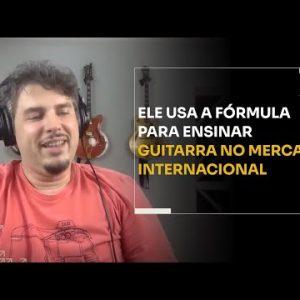 ELE USA A FÓRMULA PARA ENSINAR GUITARRA NO MERCADO INTERNACIONAL | ERICO ROCHA