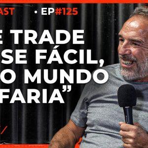 DAY TRADE: GESTOR COM 30 ANOS DE MERCADO FALA SOBRE OS TRADERS | PrimoCast 125