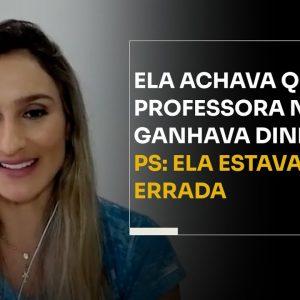 ELA ACHAVA QUE PROFESSORA NÃO GANHAVA DINHEIRO... PS: ELA ESTAVA ERRADA | ERICO ROCHA