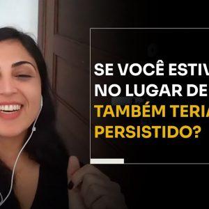 SE VOCÊ ESTIVESSE NO LUGAR DELA... TAMBÉM TERIA PERSISTIDO? | ERICO ROCHA