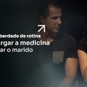 A FALTA DE LIBERDADE DE ROTINA FEZ ELA LARGAR A MEDICINA PARA LANÇAR O MARIDO | ERICO ROCHA