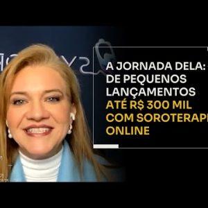 A JORNADA DELA: DE PEQUENOS LANÇAMENTOS ATÉ R$300 MIL COM SOROTERAPIA ONLINE | ERICO ROCHA