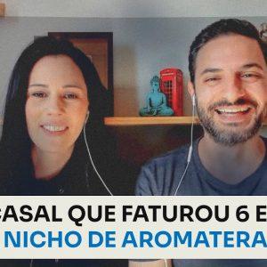 O CASAL QUE FATUROU 6 EM 7 NO NICHO DE AROMATERAPIA | ERICO ROCHA