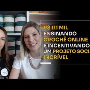 R$11 MIL ENSINANDO CROCHÊ ONLINE INCENTIVANDO UM PROJETO SOCIAL INCRÍVEL | ERICO ROCHA