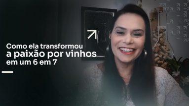 COMO ELA TRANSFORMOU A PAIXÃO POR VINHOS EM UM 6 EM 7 | ERICO ROCHA