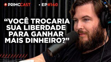 O MELHOR ENSINAMENTO PARA QUEM QUER FICAR RICO | Primocast 140