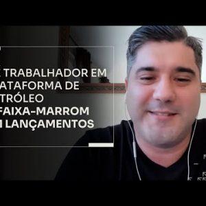 DE TRABALHADOR EM PLATAFORMA DE PETRÓLEO À FAIXA-MARROM EM LANÇAMENTOS | ERICO ROCHA