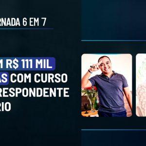 FIZERAM R$ 111 MIL EM 7 DIAS COM CURSO DE CORRESPONDENTE BANCÁRIO   AQUECIMENTO JORNADA 6 EM 7